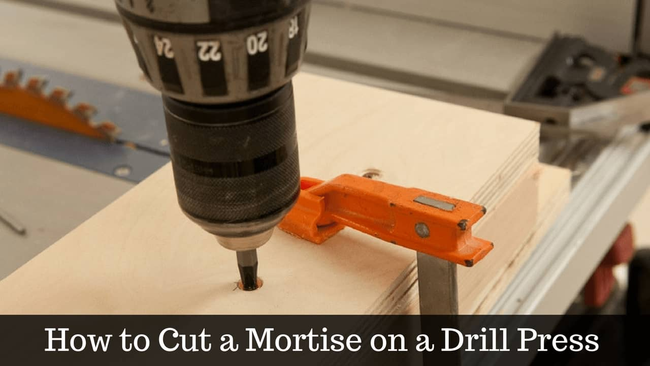 How to Cut a Mortise on a Drill Press